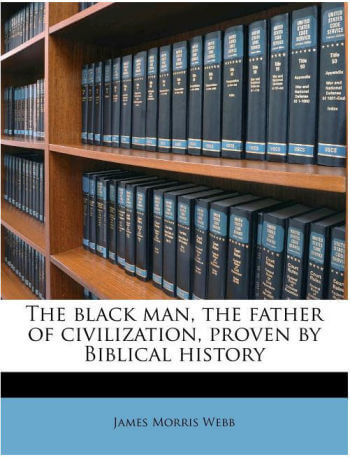 The Black Man, the Father of Civilization