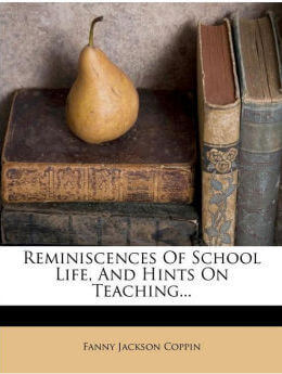 Reminiscences of School Life, and Hints on Teaching...