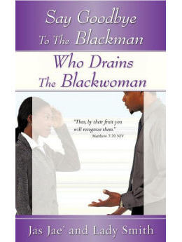 Say Goodbye to the Blackman Who Drains the Blackwoman
